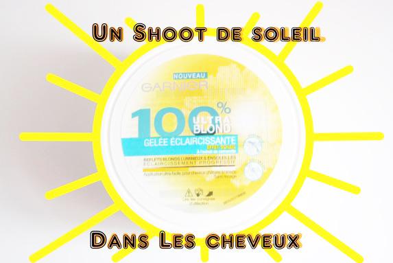 Un rayon de soleil dans les cheveux : la gelée éclaircissante de Garnier [concours]