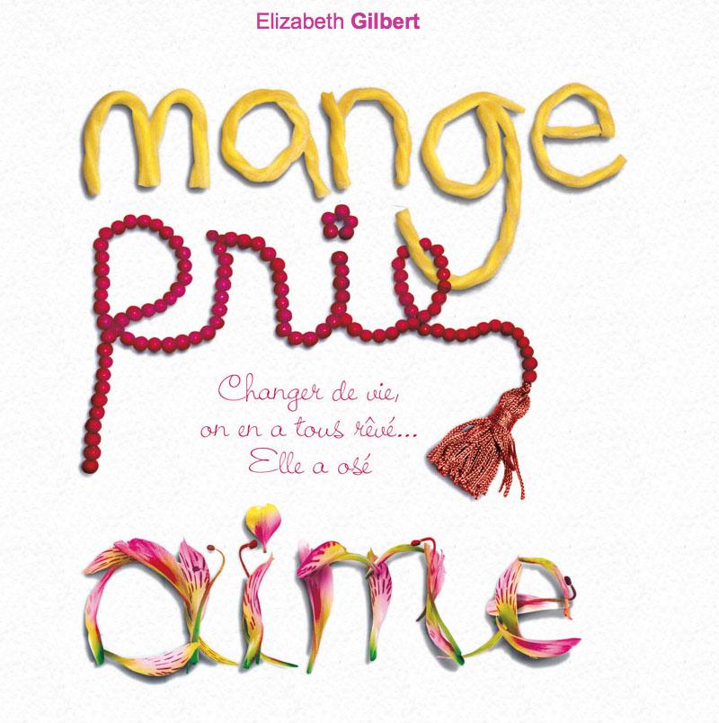 [Lecture+film] Mange, prie, aime, Elizabeth Gilbert